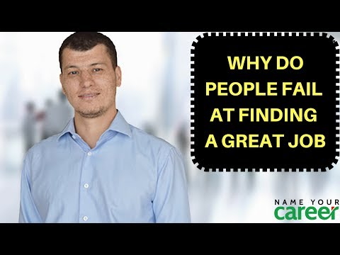 Job Search: Why people fail at finding a great job!