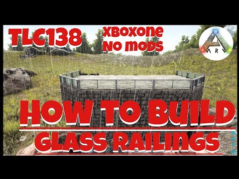 How To Build/Make Glass Railings on Ark Survival Evolved Xboxone No Mods!