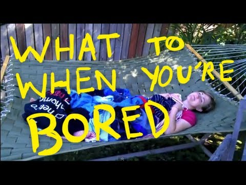 What to Do When You're Bored