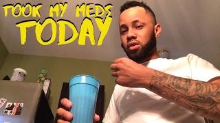 LAZY DAY- Took my meds Today
