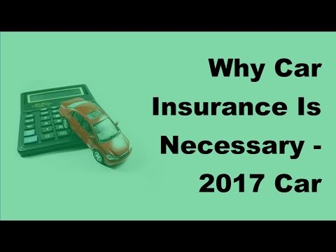 Why Car Insurance Is Necessary -  2017 Car Insurance Tips