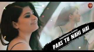 Paas Tu Nahi Hai (Official Video) | Deepshikha Raina | Anurag & Abhishek | Hindi Romantic Song 2018