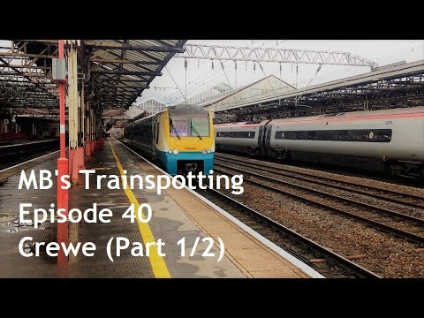 MB's Trainspotting: Episode 40 (Crewe: Part 1)