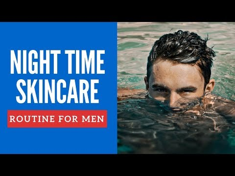 Men's Skin Care Routine For Clear & Healthy Skin For Night Time