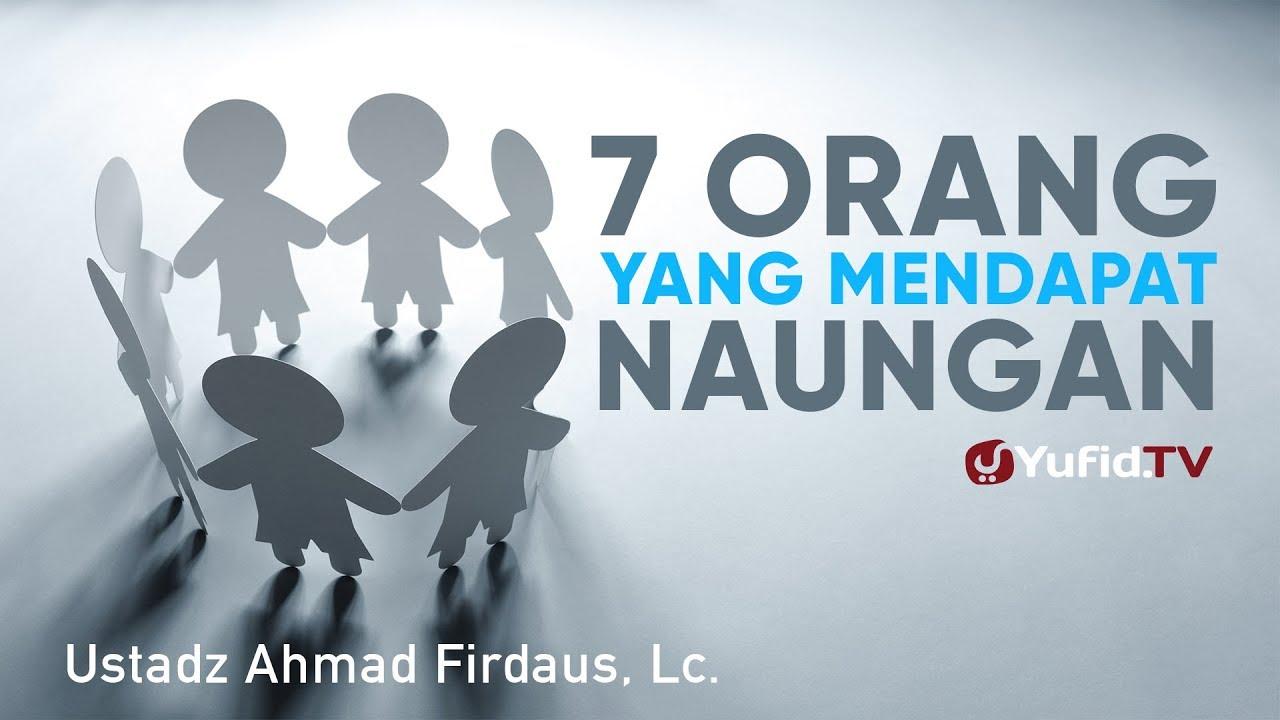Ceramah Agama: 7 Orang yang Mendapatkan Naungan - Ustadz Ahmad Firdaus, Lc.