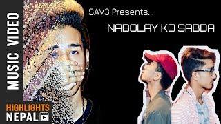 Nabolay Ko Sabda   New Nepali R&B Music Video 2018   SAV3   Aurpan Ft. Sam   Ft. Vivek & Priyanka