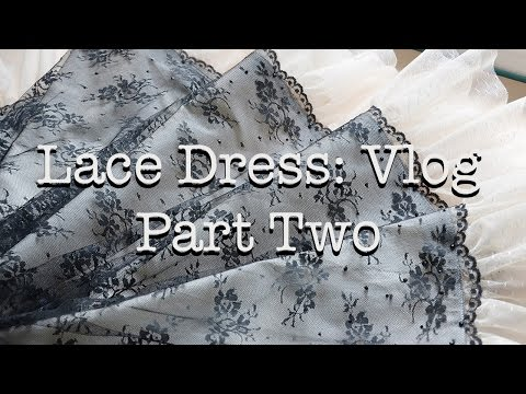 Making a Lace Dress : Vlog : Part Two