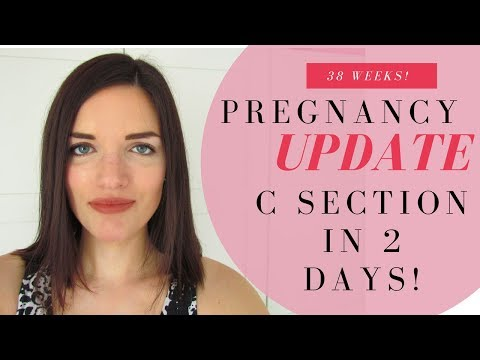 38 week update C SECTION IN 2 DAYS!!!!!!!!!