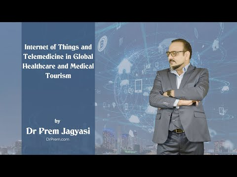 Internet of Things and Telemedicine in Global Healthcare and Medical Tourism Dr Prem Jagyasi