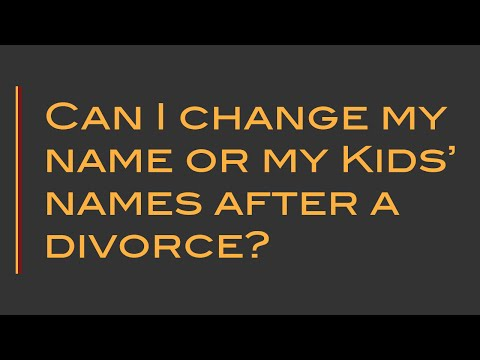 What if I want to change my name or my children's names after a divorce?