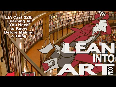 LIA Cast 226 - Learning All You Need to Know Before Making a Thing