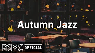 Autumn Jazz: Cozy Fall Coffee Shop Ambience - Relaxing Jazz Music with Autumn Leaves