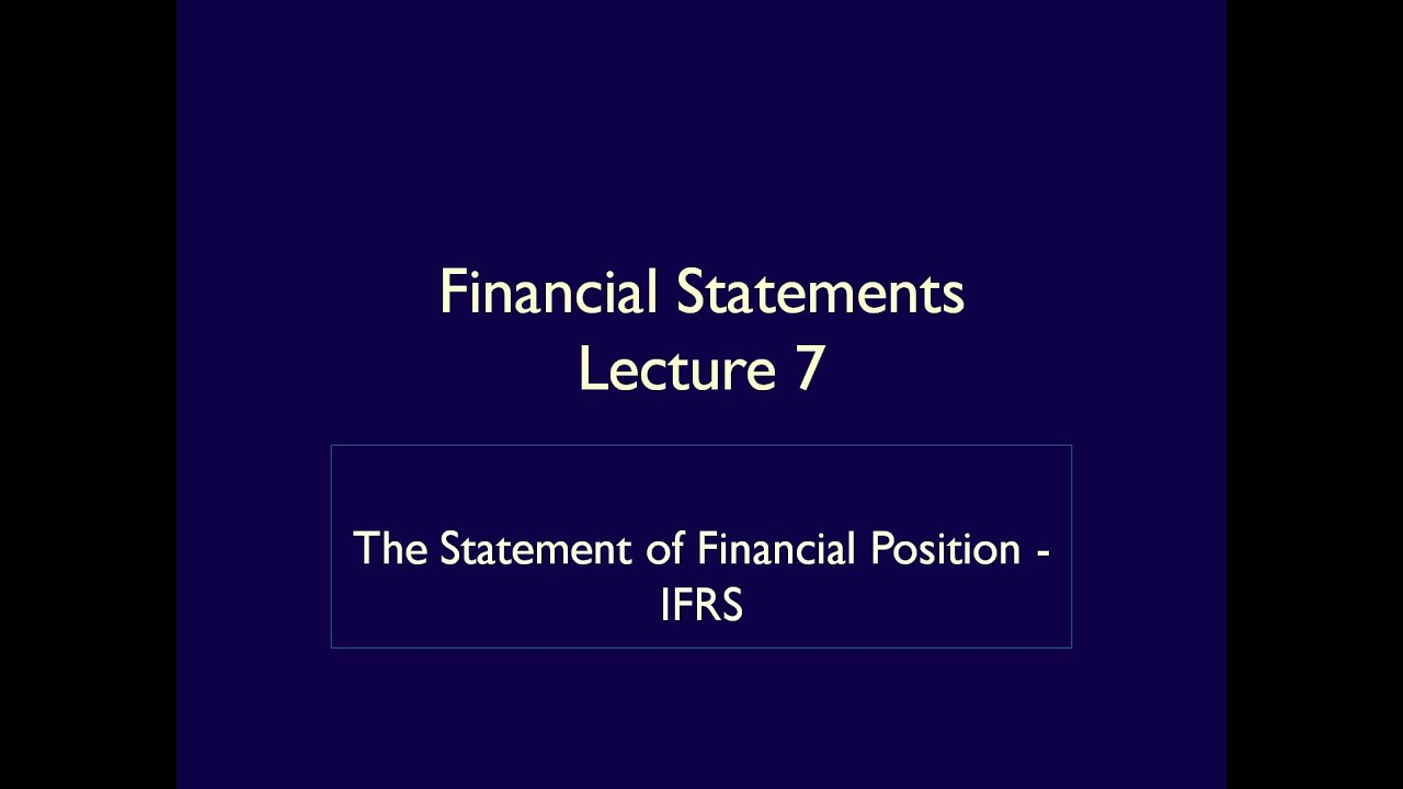 Financial Statements - Lecture 7 - The Statement of Financial Position - IFRS