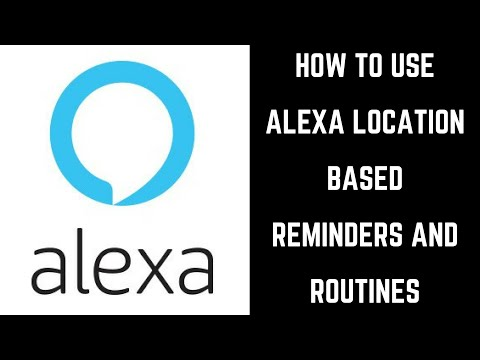 How to Use Alexa Location Based Reminders and Routines