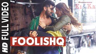 FOOLISHQ Full Video Song | KI & KA | Arjun Kapoor, Kareena Kapoor | Armaan Malik, Shreya Ghoshal