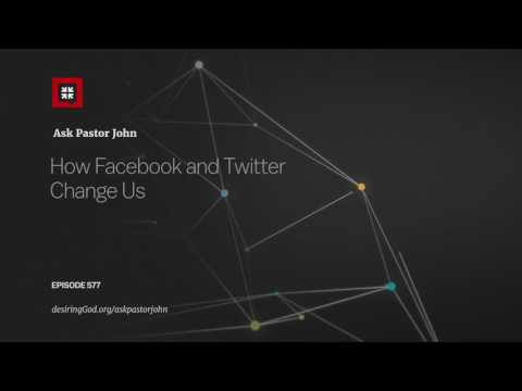 How Facebook and Twitter Change Us // Ask Pastor John