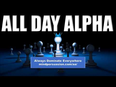 All Day Alpha - Be An Alpha Male All Time Time - Subliminal Affirmations