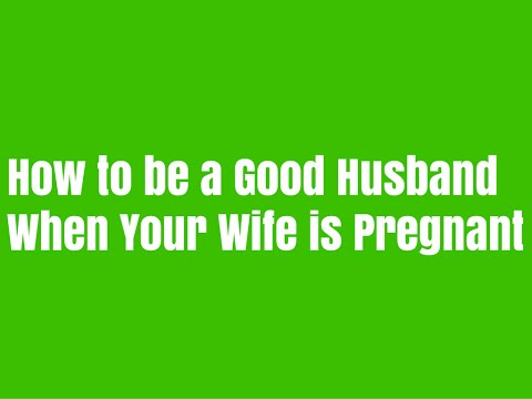 How to be a good husband when your wife is pregnant based on what works for me