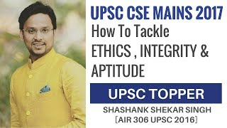 [AIR 306 UPSC 2016] Strategy for ETHICS , INTEGRITY & APTITUDE By Shashank Shekhar Singh