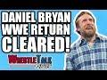 Breaking Daniel Bryan Medically Cleared For In ring Wwe Return Wrestletalk News Mar 2018