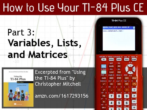 Using Your TI-84 Plus CE Part 3: Variables, Lists, Matrices