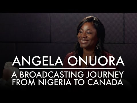 Angela Onuora | A Broadcasting Journey From Nigeria to Canada