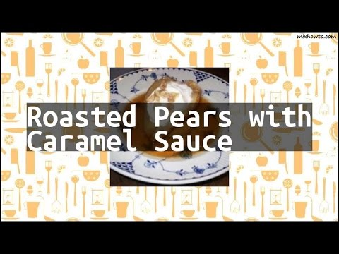 Recipe Roasted Pears with Caramel Sauce