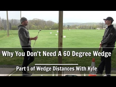 GOLF: Why You Don't Need A 60 Degree Wedge - Part 1 of Wedge Distances With Kyle
