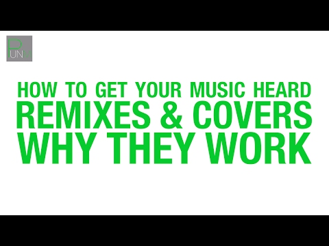 How to Get Your Music Heard: Remixes & Covers - Why They Work
