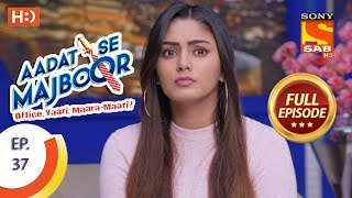 Aadat Se Majboor - आदत से मजबूर - Ep 37 - Full Episode - 22nd November, 2017