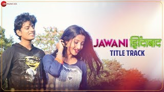 Jawani Zindabad - Title Track | Abhishek Sathe \u0026 Ketaki Kulkarni | Jashraj Joshi \u0026 Deepanshi Nagar