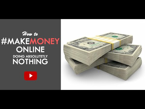 How To Make Money Online Doing Absolutely Nothing! - Legit 2017