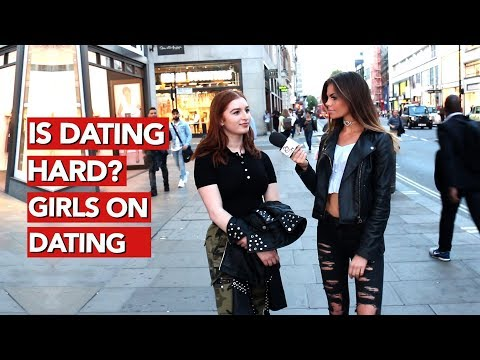Is Dating Hard? Girls on dating!