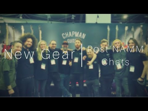 New Gear | Post NAMM Chats