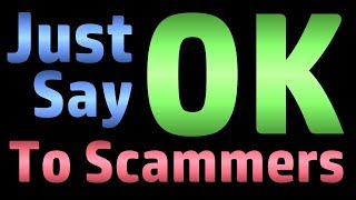 Just Say OK To Scammers