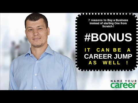 7 reasons to buy a business #BONUS IT CAN BE A CAREER JUMP AS WELL