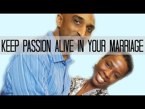 How to Keep the Passion Alive in Your Marriage