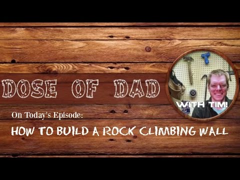 HOW TO BUILD A ROCK CLIMBING WALL | Dose of Dad with Tim | Tim and Missy