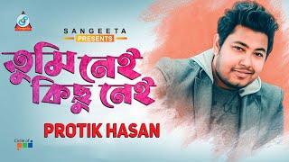 Tumi Nei Kichu Nei  - Protik Hasan   Sangeeta