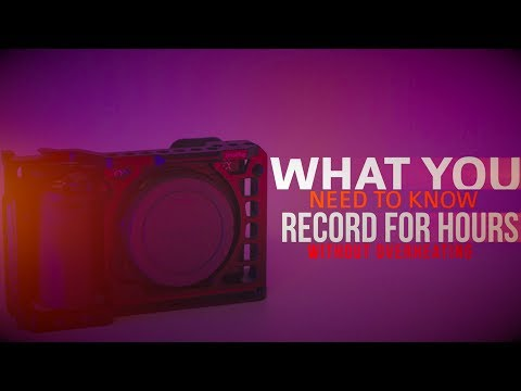 How to Record for HOURS on a Sony Camera without Overheating