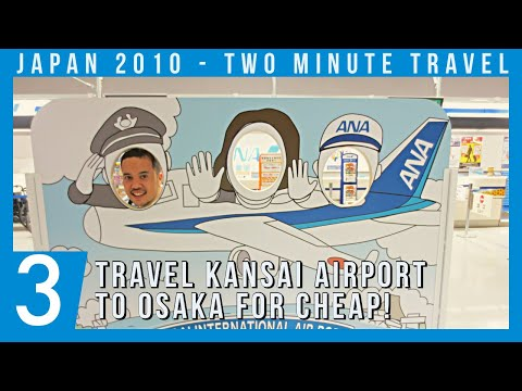 GET FROM KANSAI AIRPORT TO OSAKA CHEAP! - Two Minute Travel