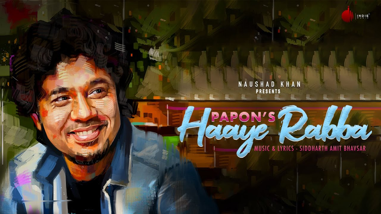Haaye Rabba -  Papon   Siddharth A. Bhavsar   Indie Music Label