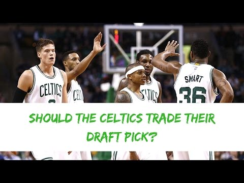 Should the Celtics TRADE Their Draft Pick?