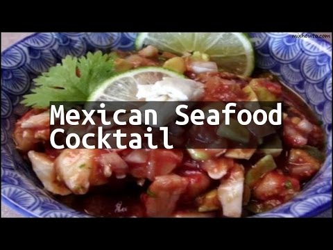 Recipe Mexican Seafood Cocktail