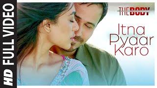 Itna Pyaar Karo Full Video | The Body | Rishi K, Emraan H, Sobhita, Vedhika | Shreya G, Shamir T