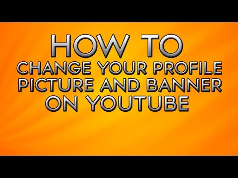 How To Change Your Youtube Profile Picture and Channel Banner