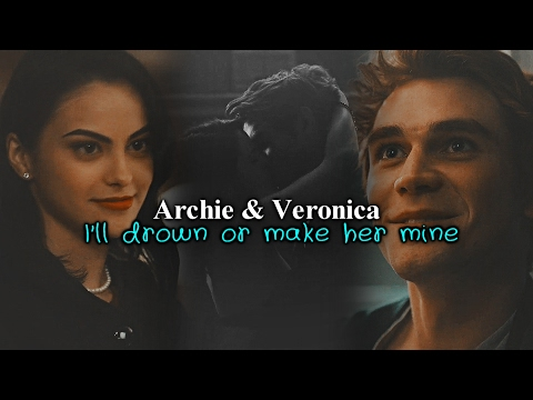 Archie & Veronica | I'll drown or make her mine.