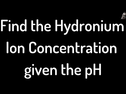Find the Hydronium Ion Concentration given the pH