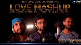 Love MashUp 2K16 || Arpit Shikhar || Aviral Bijalwan || Shashwat J Pandit || Full HD Video.
