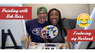 PAINTING WITH BOB ROSS FEAT. MY HUSBAND!